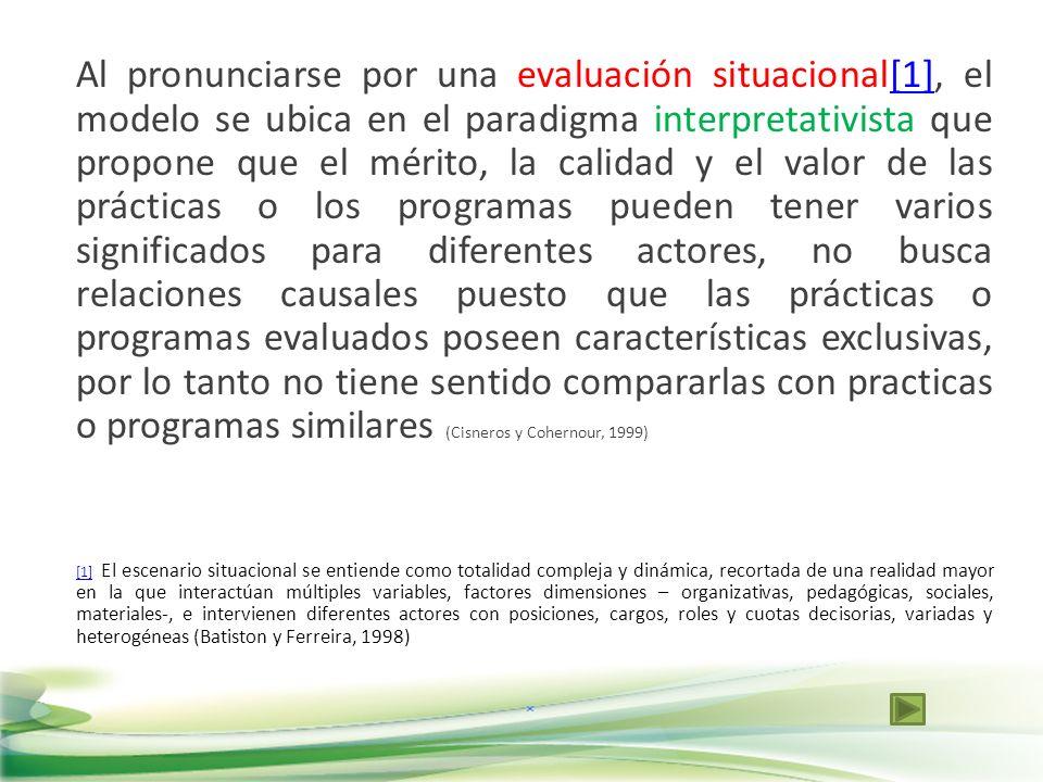 Al pronunciarse por una evaluación situacional[1], el modelo se ubica en el paradigma interpretativista que propone que el mérito, la calidad y el val