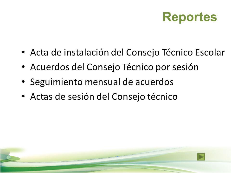 Reportes Acta de instalación del Consejo Técnico Escolar Acuerdos del Consejo Técnico por sesión Seguimiento mensual de acuerdos Actas de sesión del C