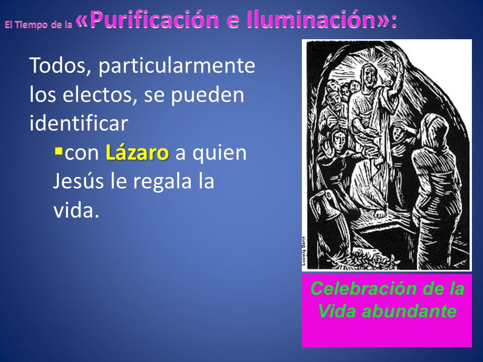 Todos, particularmente los electos, se pueden identificar Lázaro con Lázaro a quien Jesús le regala la vida. Celebración de la Vida abundante