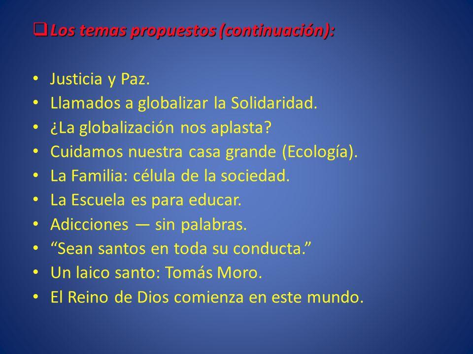 Los temas propuestos (continuación): Los temas propuestos (continuación): Justicia y Paz. Llamados a globalizar la Solidaridad. ¿La globalización nos