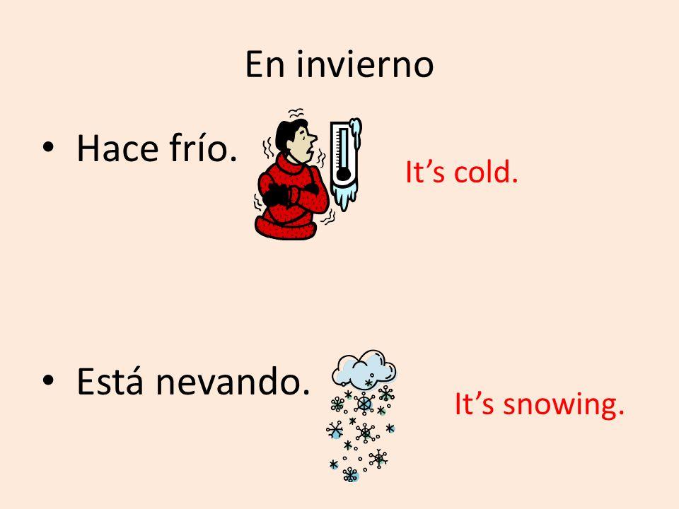 En invierno Hace frío. Está nevando. Its cold. Its snowing.