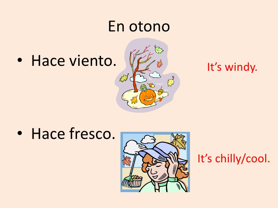 En otono Hace viento. Hace fresco. Its windy. Its chilly/cool.
