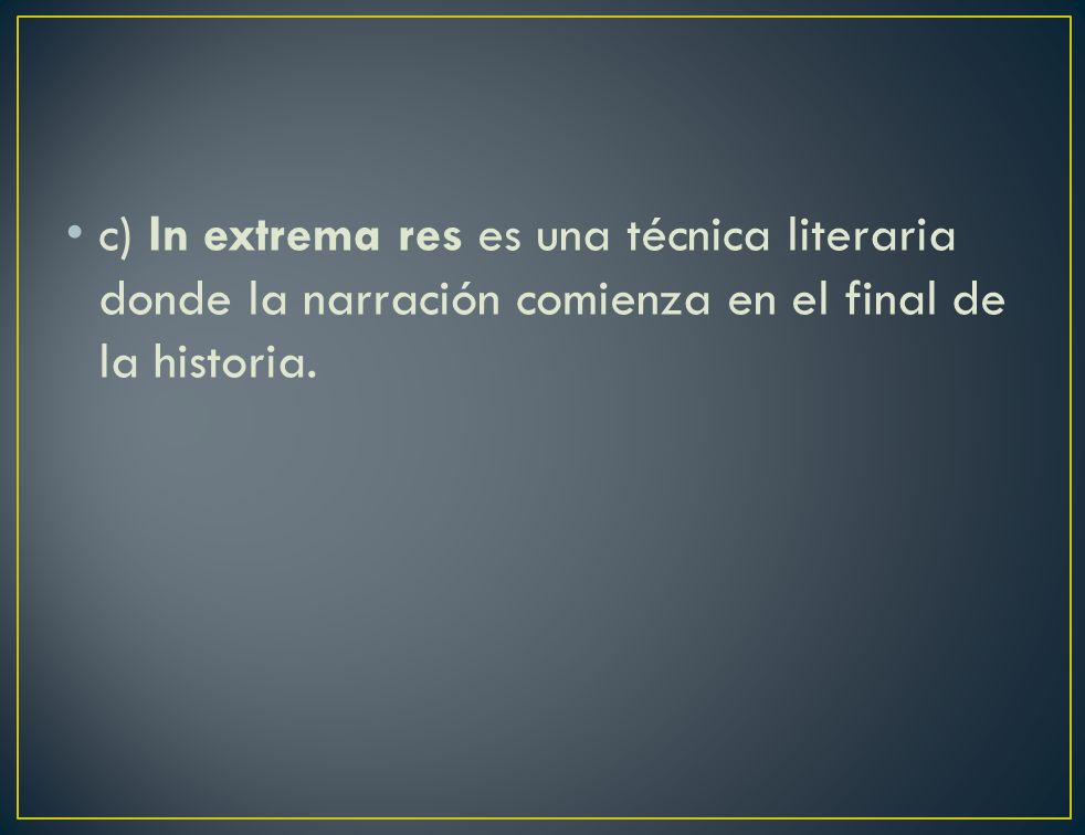 c) In extrema res es una técnica literaria donde la narración comienza en el final de la historia.