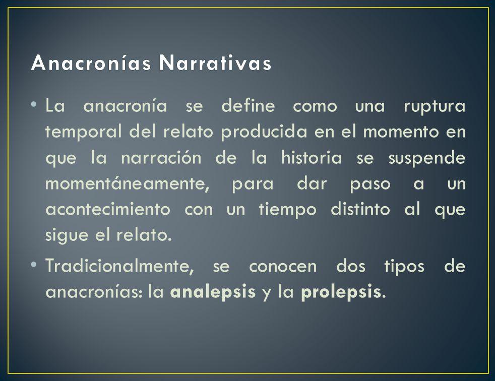 La anacronía se define como una ruptura temporal del relato producida en el momento en que la narración de la historia se suspende momentáneamente, pa