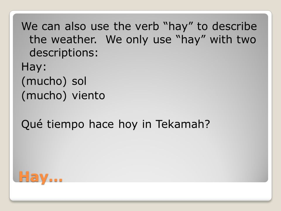 Hay… We can also use the verb hay to describe the weather.