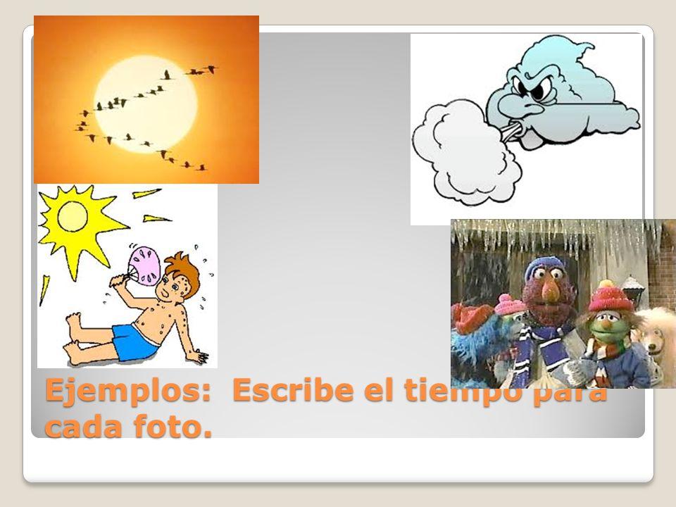 Ejemplos: Escribe el tiempo para cada foto.