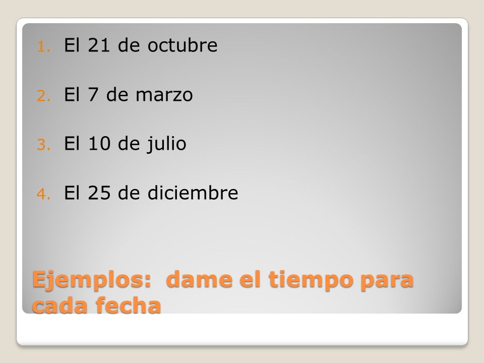 Ejemplos: dame el tiempo para cada fecha 1. El 21 de octubre 2.