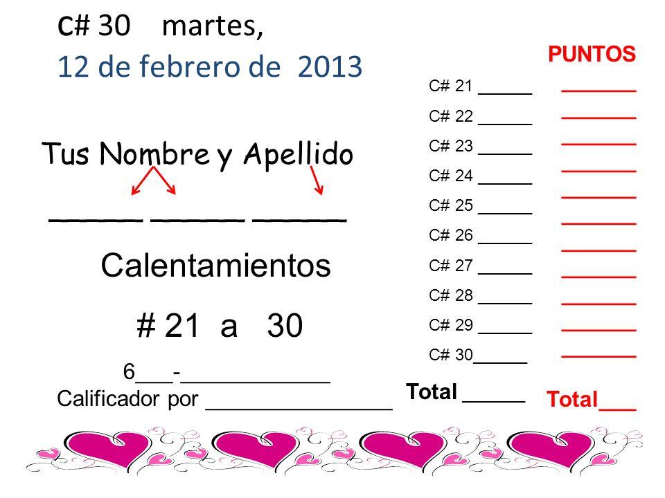 Tus Nombre y Apellido _____ _____ _____ Calentamientos # 21 a 30 C# 21 ______ C# 22 ______ C# 23 ______ C# 24 ______ C# 25 ______ C# 26 ______ C# 27 _