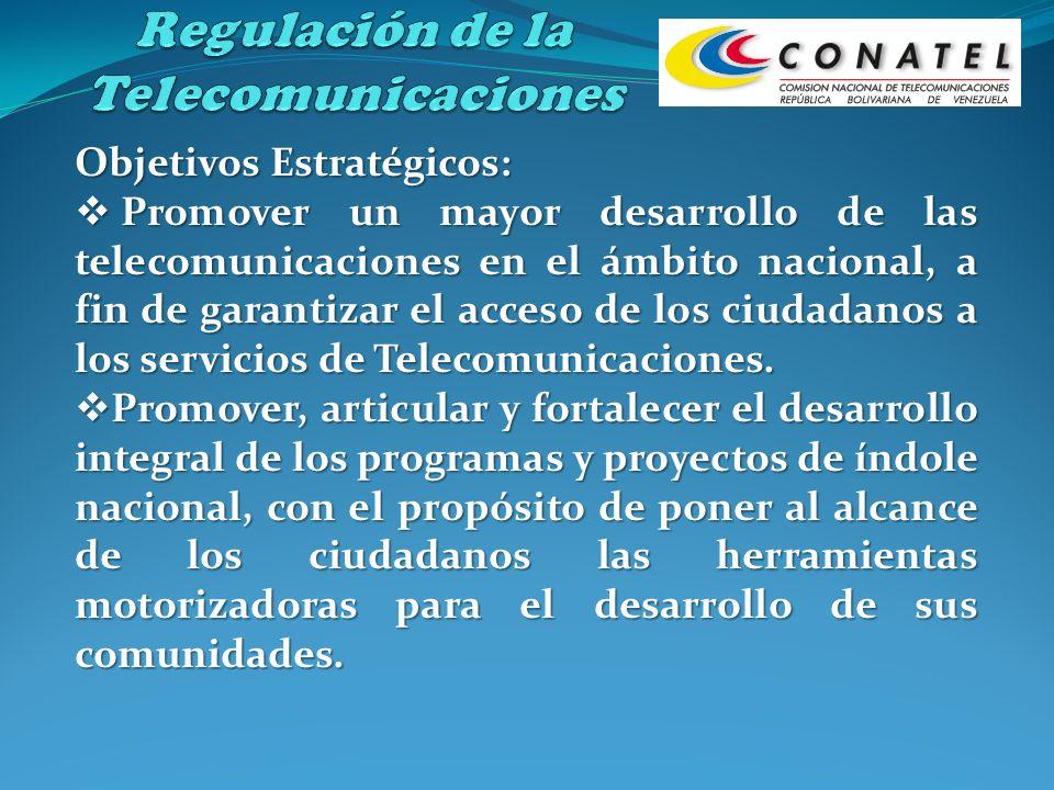 Objetivos Estratégicos: Promover un mayor desarrollo de las telecomunicaciones en el ámbito nacional, a fin de garantizar el acceso de los ciudadanos