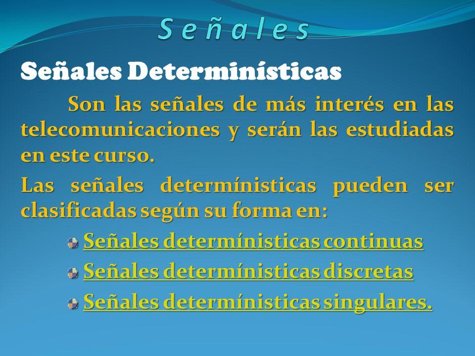 Señales Determinísticas Son las señales de más interés en las telecomunicaciones y serán las estudiadas en este curso. Las señales determínisticas pue
