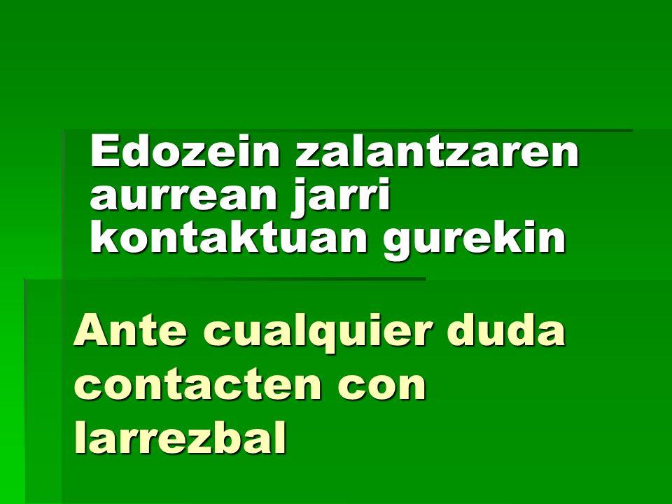 Ante cualquier duda contacten con larrezbal Edozein zalantzaren aurrean jarri kontaktuan gurekin