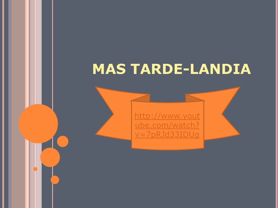 MAS TARDE-LANDIA http://www.yout ube.com/watch? v=7pRJd33IDUg