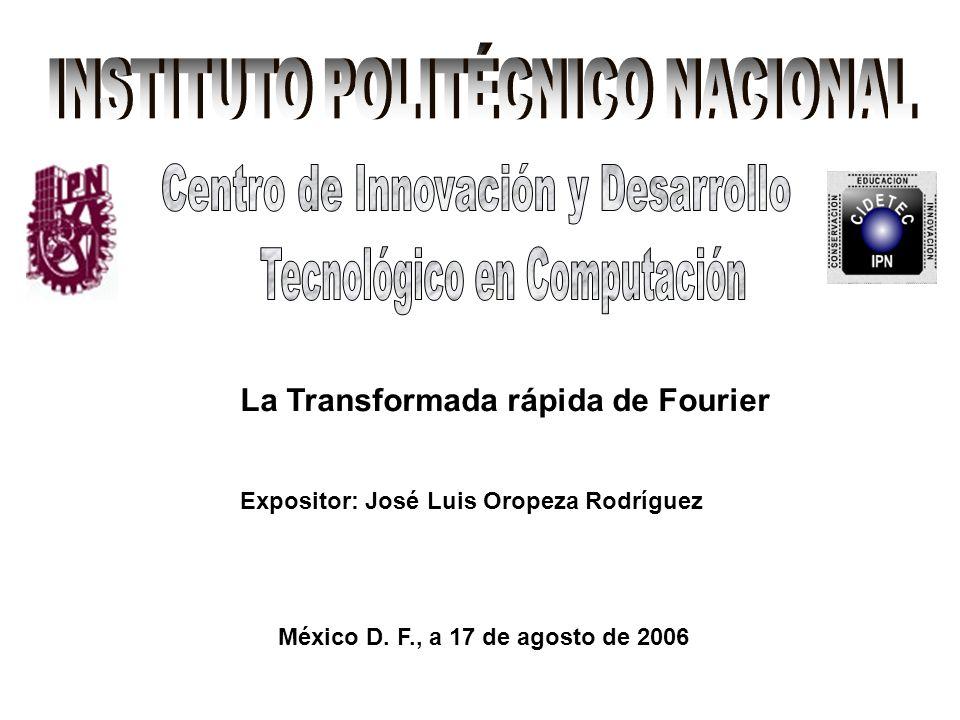 La Transformada rápida de Fourier Expositor: José Luis Oropeza Rodríguez México D.