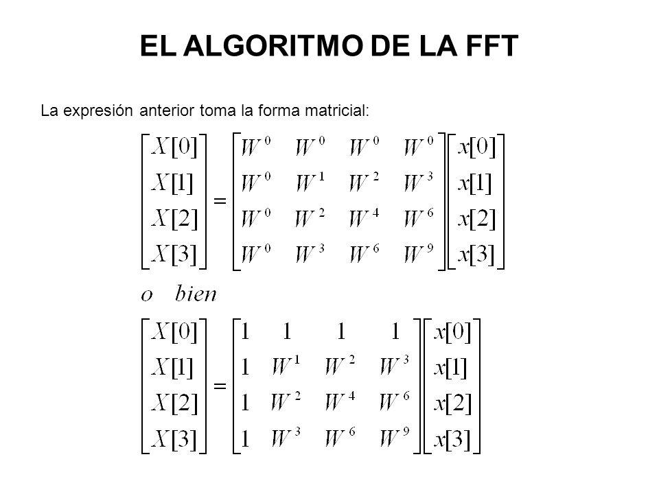 EL ALGORITMO DE LA FFT La expresión anterior toma la forma matricial: