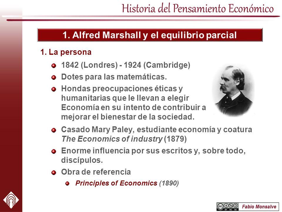 1. Alfred Marshall y el equilibrio parcial 1842 (Londres) - 1924 (Cambridge) Dotes para las matemáticas. Hondas preocupaciones éticas y humanitarias q