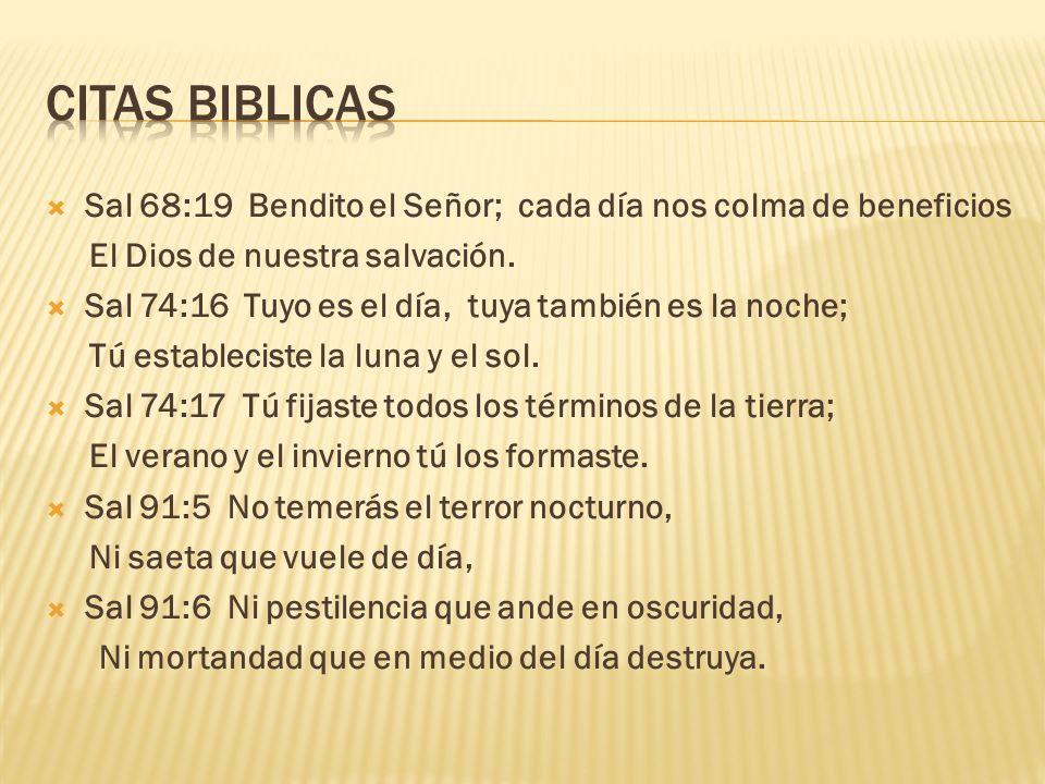 Sal 68:19 Bendito el Señor; cada día nos colma de beneficios El Dios de nuestra salvación. Sal 74:16 Tuyo es el día, tuya también es la noche; Tú esta