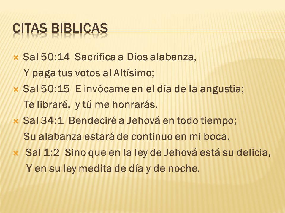 Sal 50:14 Sacrifica a Dios alabanza, Y paga tus votos al Altísimo; Sal 50:15 E invócame en el día de la angustia; Te libraré, y tú me honrarás. Sal 34