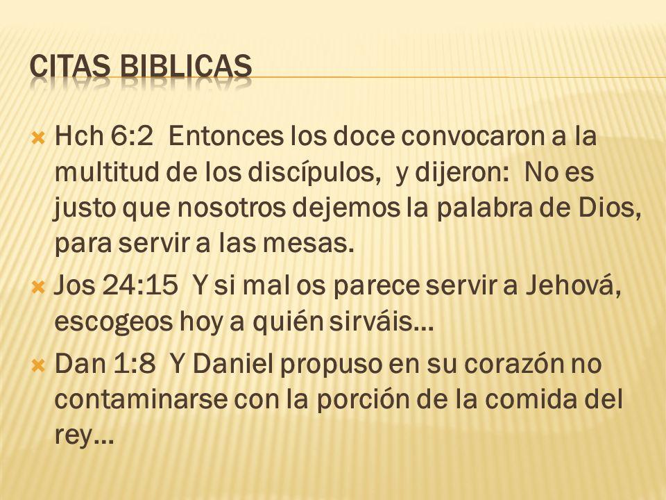 Hch 6:2 Entonces los doce convocaron a la multitud de los discípulos, y dijeron: No es justo que nosotros dejemos la palabra de Dios, para servir a la