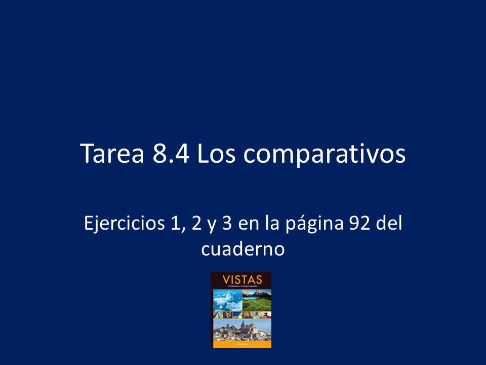 Tarea 8.4 Los comparativos Ejercicios 1, 2 y 3 en la página 92 del cuaderno