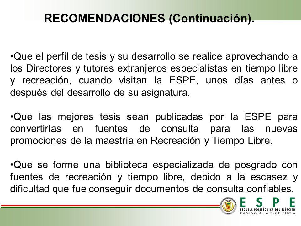 RECOMENDACIONES (Continuación). Que el perfil de tesis y su desarrollo se realice aprovechando a los Directores y tutores extranjeros especialistas en