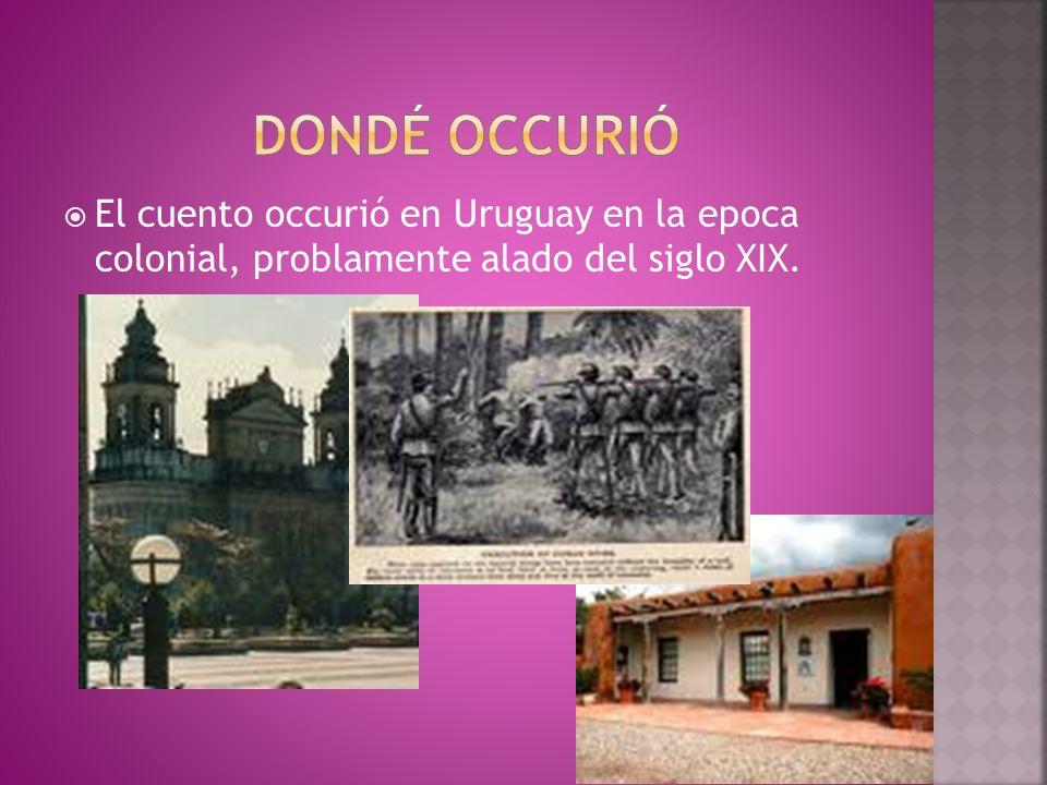 El cuento occurió en Uruguay en la epoca colonial, problamente alado del siglo XIX.