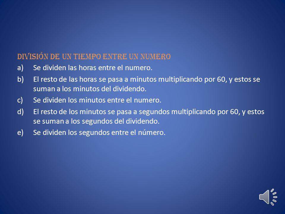 Multiplicación de un tiempo por un numero a)Se multiplica el numero por los segundos, minutos y horas sucesivamente.