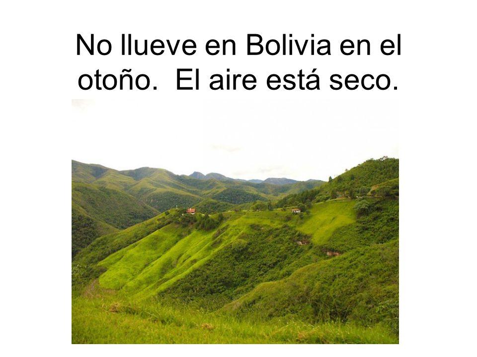 No llueve en Bolivia en el otoño. El aire está seco.