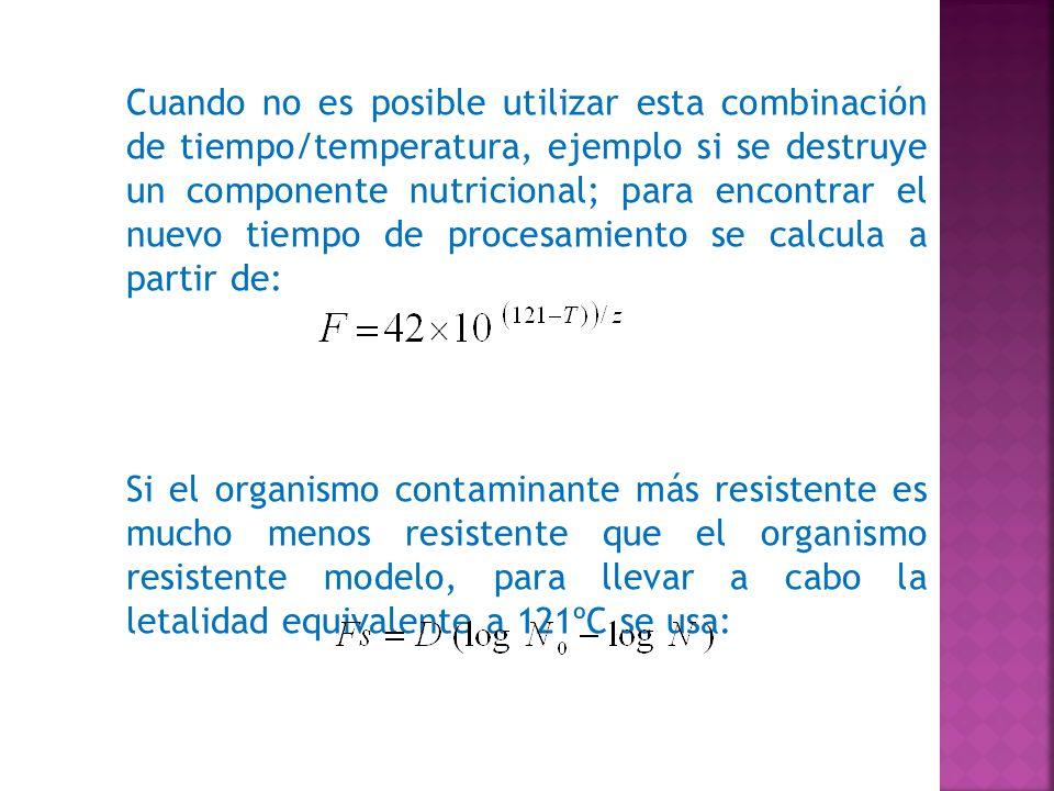 Cuando no es posible utilizar esta combinación de tiempo/temperatura, ejemplo si se destruye un componente nutricional; para encontrar el nuevo tiempo