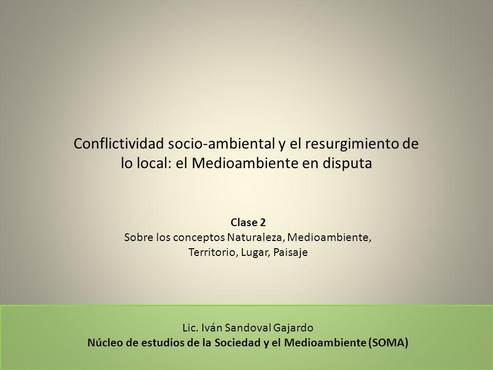 Conflictividad socio-ambiental y el resurgimiento de lo local: el Medioambiente en disputa Clase 2 Sobre los conceptos Naturaleza, Medioambiente, Terr