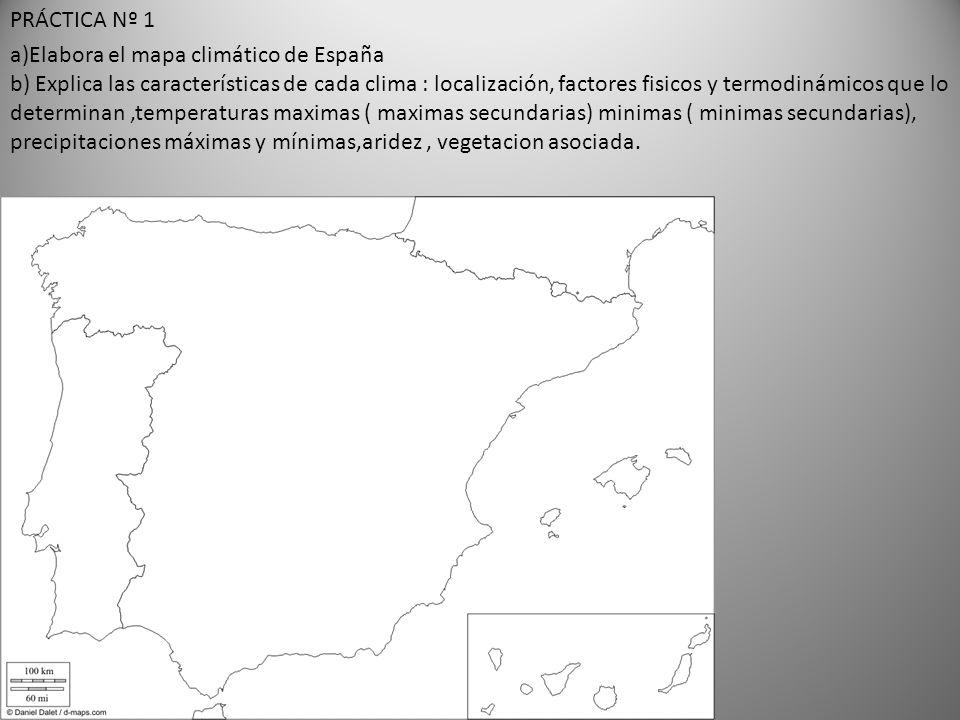 a)Elabora el mapa climático de España b) Explica las características de cada clima : localización, factores fisicos y termodinámicos que lo determinan,temperaturas maximas ( maximas secundarias) minimas ( minimas secundarias), precipitaciones máximas y mínimas,aridez, vegetacion asociada.