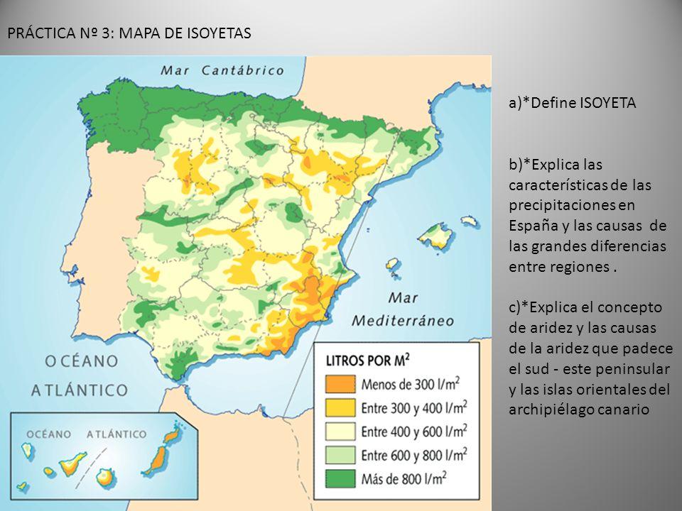 PRÁCTICA Nº 3: MAPA DE ISOYETAS a)*Define ISOYETA b)*Explica las características de las precipitaciones en España y las causas de las grandes diferencias entre regiones.