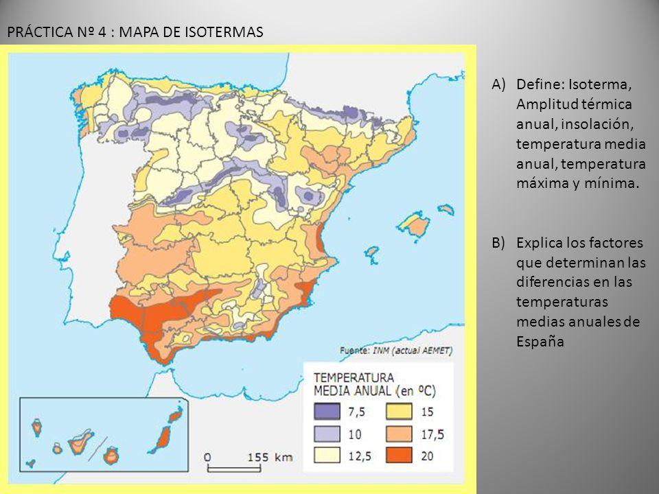 PRÁCTICA Nº 4 : MAPA DE ISOTERMAS A)Define: Isoterma, Amplitud térmica anual, insolación, temperatura media anual, temperatura máxima y mínima.