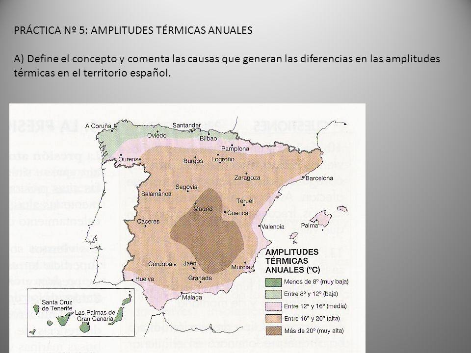 PRÁCTICA Nº 5: AMPLITUDES TÉRMICAS ANUALES A) Define el concepto y comenta las causas que generan las diferencias en las amplitudes térmicas en el territorio español.