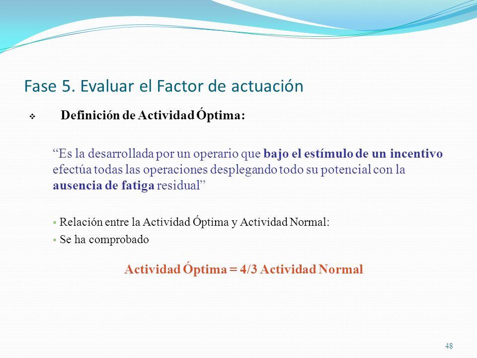 48 Fase 5. Evaluar el Factor de actuación Definición de Actividad Óptima: Es la desarrollada por un operario que bajo el estímulo de un incentivo efec