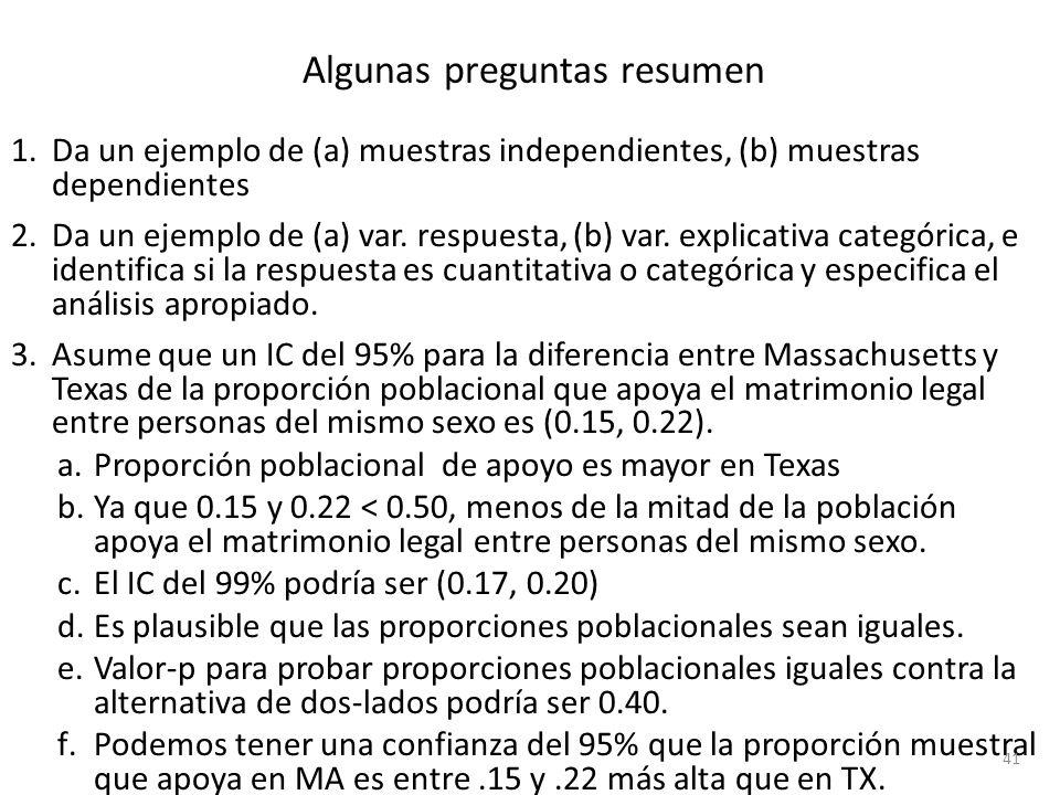 Algunas preguntas resumen 1.Da un ejemplo de (a) muestras independientes, (b) muestras dependientes 2.Da un ejemplo de (a) var. respuesta, (b) var. ex