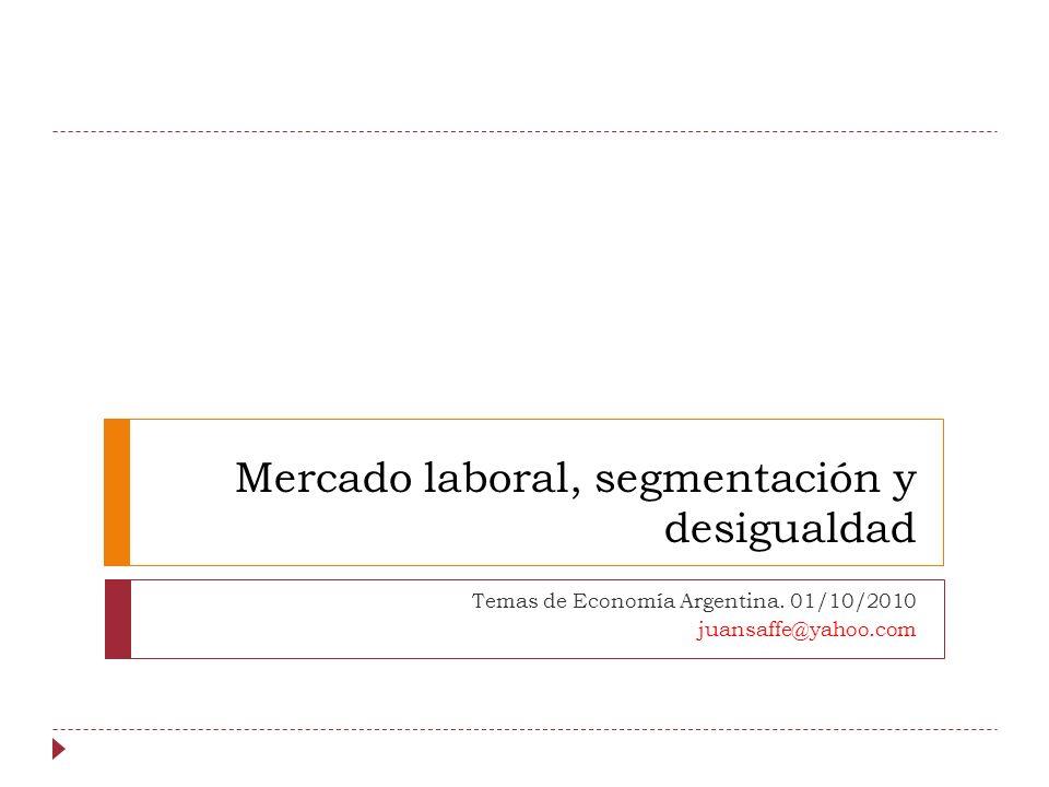 Mercado laboral, segmentación y desigualdad Temas de Economía Argentina.