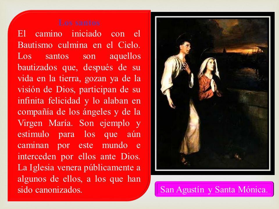 Los santos El camino iniciado con el Bautismo culmina en el Cielo. Los santos son aquellos bautizados que, después de su vida en la tierra, gozan ya d