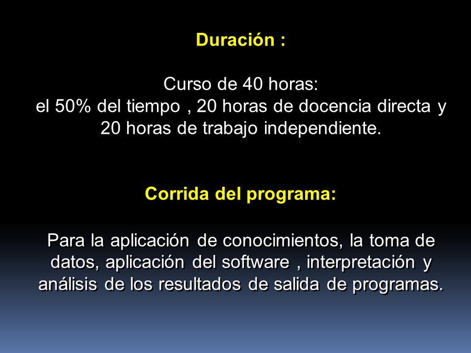 Duración : Curso de 40 horas: el 50% del tiempo, 20 horas de docencia directa y 20 horas de trabajo independiente. Corrida del programa: Para la aplic