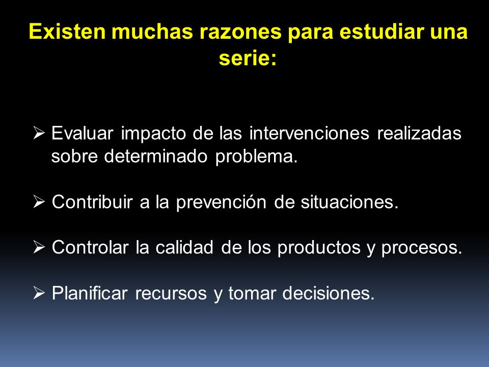 Evaluar impacto de las intervenciones realizadas sobre determinado problema. Contribuir a la prevención de situaciones. Controlar la calidad de los pr