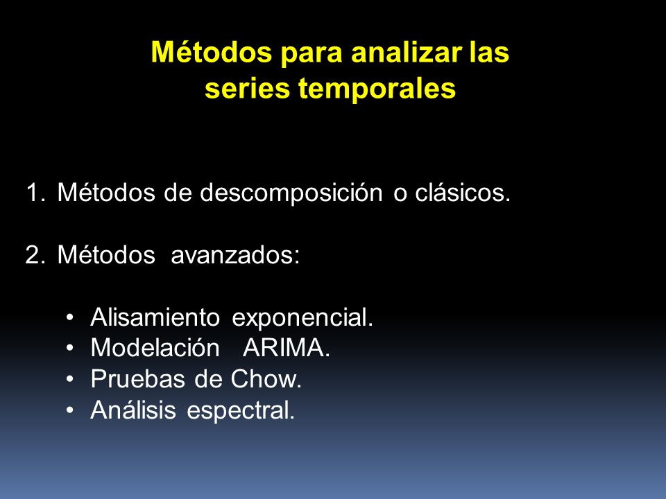 Métodos para analizar las series temporales Métodos para analizar las series temporales 1. Métodos de descomposición o clásicos. 2. Métodos avanzados:
