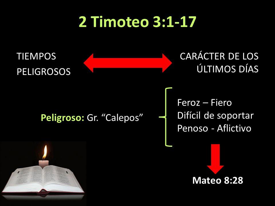 2 Timoteo 3:1-17 TIEMPOS PELIGROSOS CARÁCTER DE LOS ÚLTIMOS DÍAS Peligroso: Gr. Calepos Feroz – Fiero Difícil de soportar Penoso - Aflictivo Mateo 8:2
