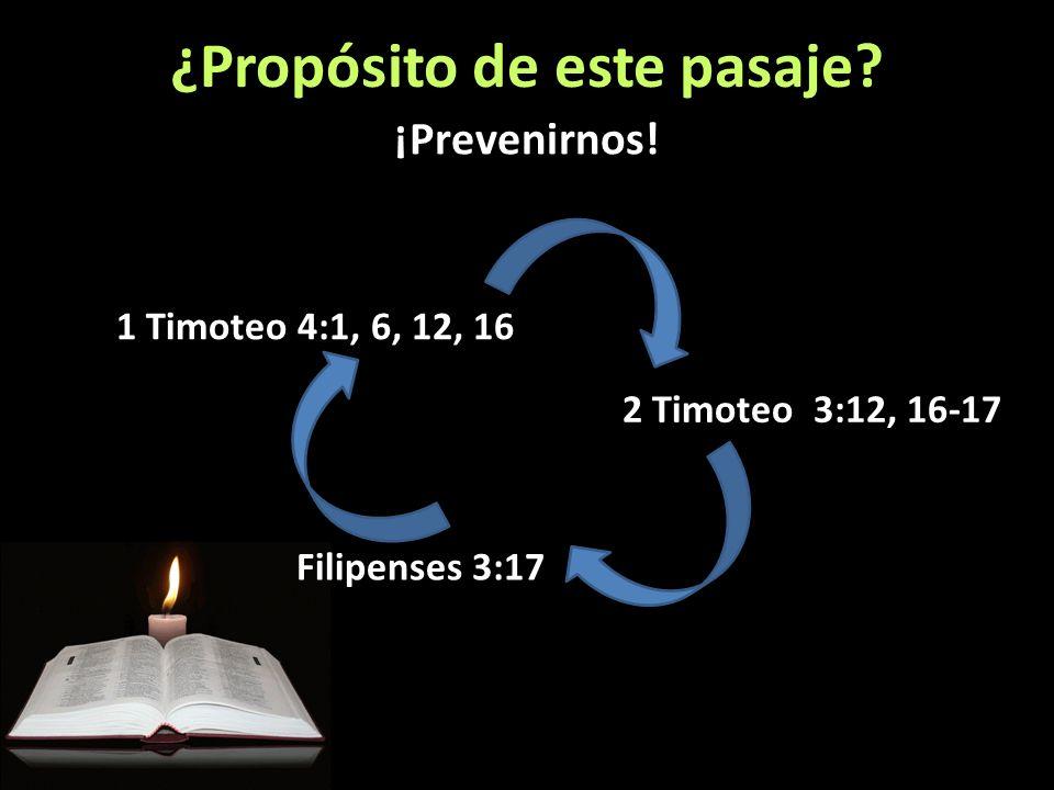 1 Timoteo 4:1, 6, 12, 16 2 Timoteo 3:12, 16-17 ¿Propósito de este pasaje? ¡Prevenirnos! Filipenses 3:17