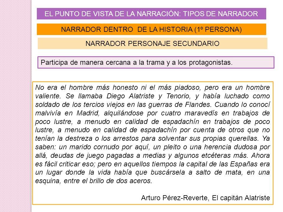 EL PUNTO DE VISTA DE LA NARRACIÓN: TIPOS DE NARRADOR NARRADOR DENTRO DE LA HISTORIA (1º PERSONA) Participa de manera cercana a la trama y a los protag
