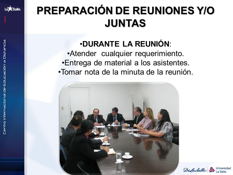 DURANTE LA REUNIÓN: Atender cualquier requerimiento. Entrega de material a los asistentes. Tomar nota de la minuta de la reunión. PREPARACIÓN DE REUNI