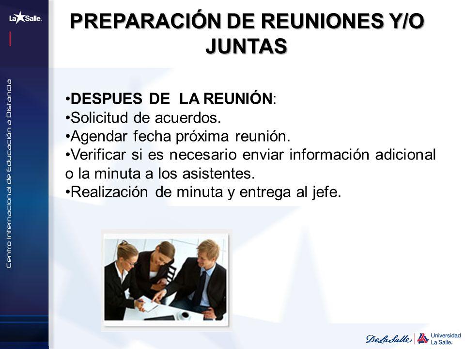 DESPUES DE LA REUNIÓN: Solicitud de acuerdos. Agendar fecha próxima reunión. Verificar si es necesario enviar información adicional o la minuta a los