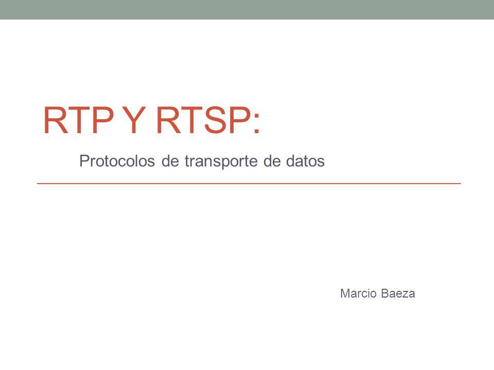 RTP Y RTSP: Protocolos de transporte de datos Marcio Baeza