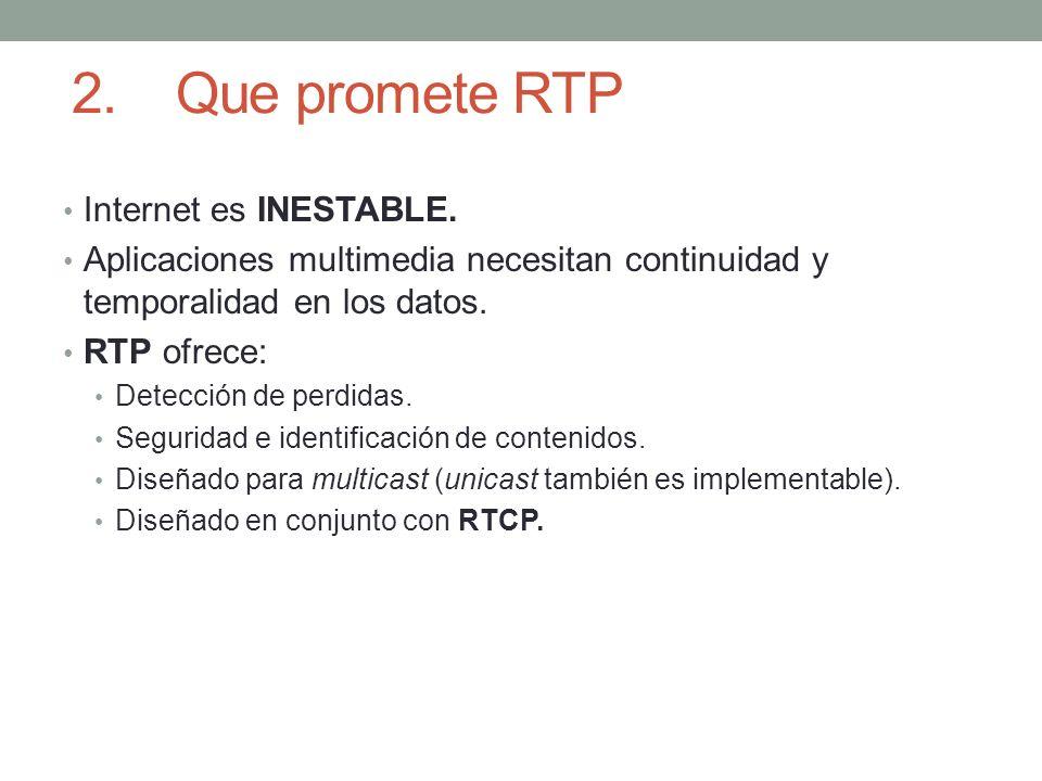 2.Que promete RTP Internet es INESTABLE. Aplicaciones multimedia necesitan continuidad y temporalidad en los datos. RTP ofrece: Detección de perdidas.