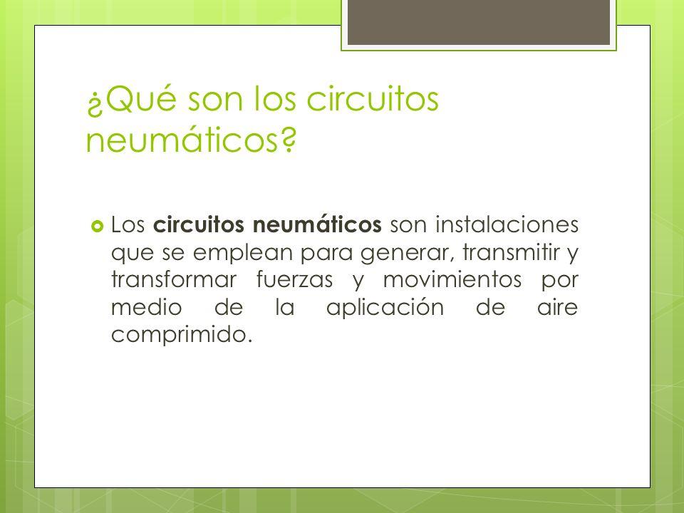 ¿Qué son los circuitos neumáticos? Los circuitos neumáticos son instalaciones que se emplean para generar, transmitir y transformar fuerzas y movimien