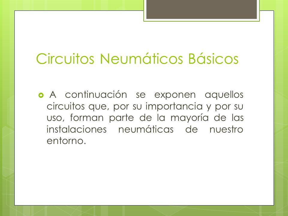 Circuitos Neumáticos Básicos A continuación se exponen aquellos circuitos que, por su importancia y por su uso, forman parte de la mayoría de las inst