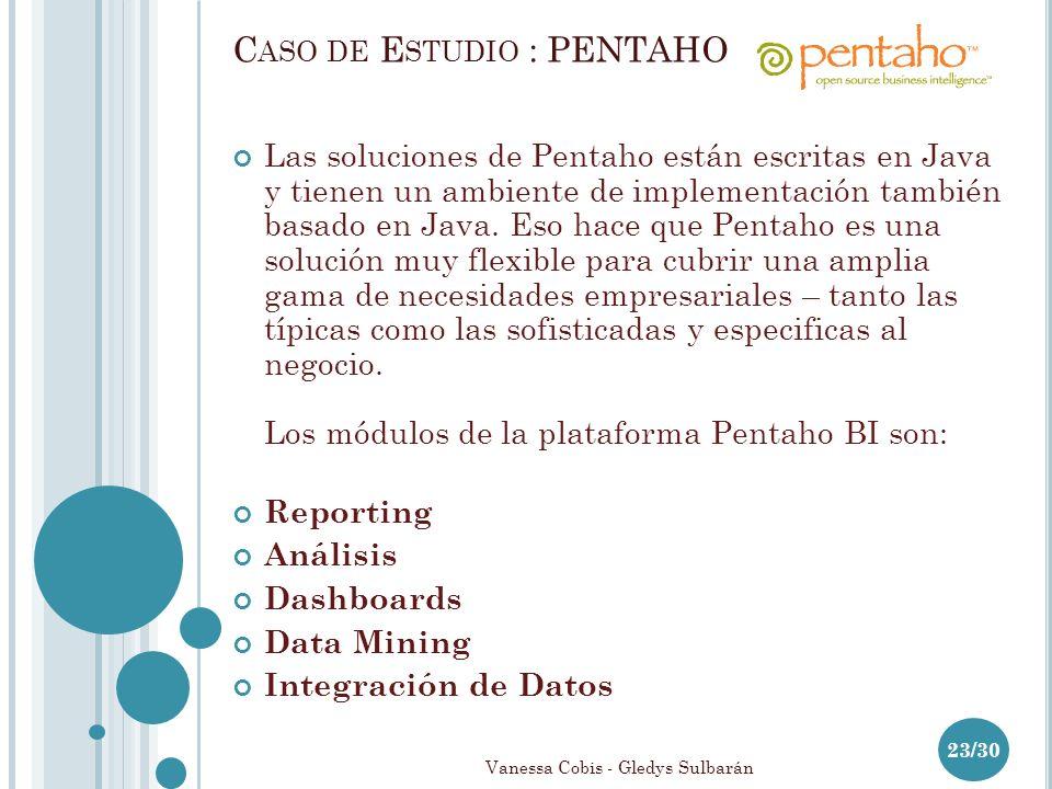 Vanessa Cobis - Gledys Sulbarán C ASO DE E STUDIO : PENTAHO Las soluciones de Pentaho están escritas en Java y tienen un ambiente de implementación también basado en Java.